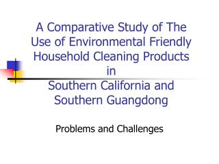 A Comparative Study of The  Use of Environmental Friendly Household Cleaning Products in Southern California and  Southe