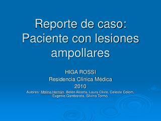 Reporte de caso: Paciente con lesiones ampollares
