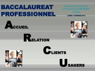 BACCALAUREAT PROFESSIONNEL      LUNDI 7 FEVRIER 2011  ACCUEIL                   RELATION