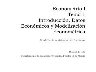 Econometr a I Tema 1  Introducci n. Datos Econ micos y Modelizaci n Econom trica