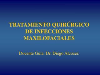 TRATAMIENTO QUIR RGICO DE INFECCIONES MAXILOFACIALES