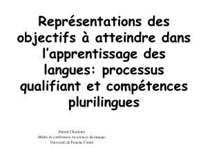 Repr sentations des objectifs   atteindre dans l apprentissage des langues: processus qualifiant et comp tences plurilin