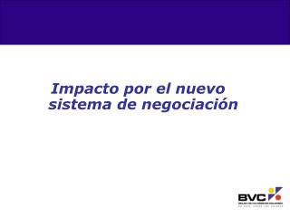 Impacto por el nuevo sistema de negociaci n