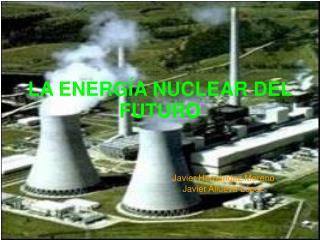 LA ENERG A NUCLEAR DEL FUTURO