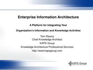 Enterprise Information Architecture  A Platform for Integrating Your  Organization s Information and Knowledge Activitie