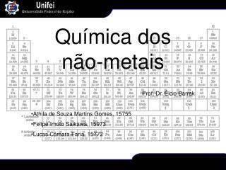 Prof. Dr.  lcio Barrak  Athila de Souza Martins Gomes, 15755 Felipe Imoto Saikawa, 15973 Lucas C mara Faria, 15772
