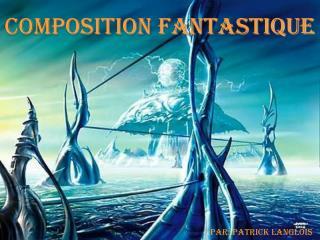 Composition fantastique