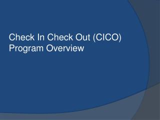 Check In Check Out CICO Program Overview