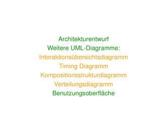Architekturentwurf Weitere UML-Diagramme: Interaktions bersichtsdiagramm Timing Diagramm Kompositionsstrukturdiagramm Ve