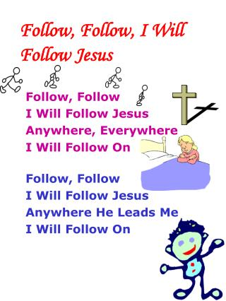 Follow, Follow, I Will Follow Jesus