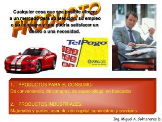 PRODUCTOS PARA EL CONSUMO: De conveniencia, de compras, de especialidad, no buscados  PRODUCTOS INDUSTRIALES: Materiales