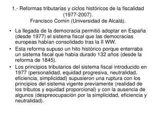 1.- Reformas tributarias y ciclos hist ricos de la fiscalidad 1977-2007. Francisco Com n Universidad de Alcal .