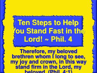 Ten Steps to Help You Stand Fast in the   Lord  Phil. 4