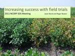 Increasing success with field trials 2011 NCSRP SDS Meeting        -                     Jason Bond and Roger Bowen