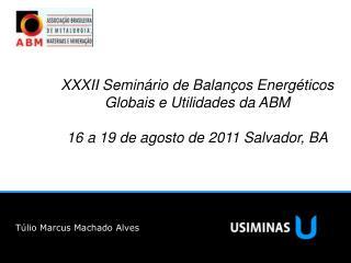XXXII Semin rio de Balan os Energ ticos Globais e Utilidades da ABM   16 a 19 de agosto de 2011 Salvador, BA