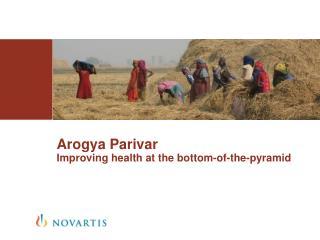 Arogya Parivar Improving health at the bottom-of-the-pyramid