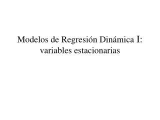 Modelos de Regresi n Din mica I: variables estacionarias