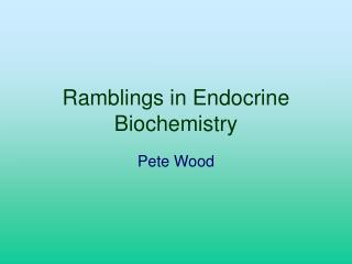 Ramblings in Endocrine Biochemistry