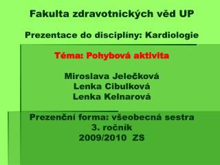 Fakulta zdravotnick ch ved UP  Prezentace do discipl ny: Kardiologie  T ma: Pohybov  aktivita  Miroslava Jeleckov  Lenka