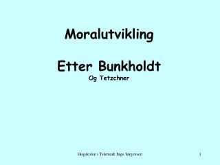 Moralutvikling  Etter Bunkholdt Og Tetzchner