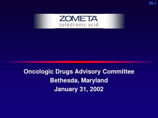 Oncologic Drugs Advisory Committee Bethesda, Maryland January 31, 2002