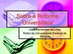 Sobre a Reforma Universit ria