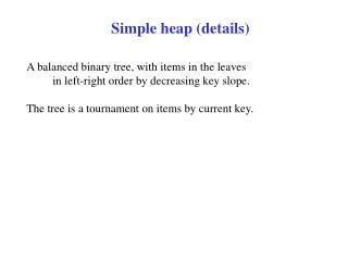 Four different data structures, each one best in a different setting.    Simple Heap Balanced Heap Fibonacci Heap Increm