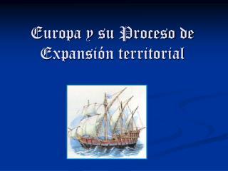 Europa y su Proceso de Expansi n territorial