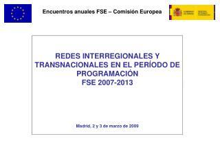 REDES INTERREGIONALES Y TRANSNACIONALES EN EL PER ODO DE PROGRAMACI N FSE 2007-2013       Madrid, 2 y 3 de marzo de 2009