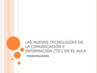 LAS NUEVAS TECNOLOG AS DE LA COMUNICACI N E INFORMACI N TIC EN EL AULA