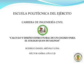 ESCUELA POLIT CNICA DEL EJ RCITO   CARRERA DE INGENIER A CIVIL       CALCULO Y DISE O ESTRUCTURAL DE UN COLISEO PARA EL