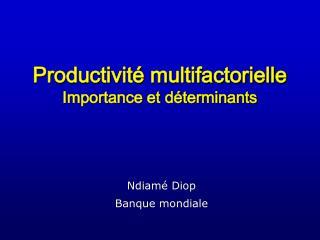 Productivit  multifactorielle Importance et d terminants
