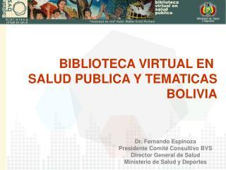 Dr. Fernando Espinoza Presidente Comit  Consultivo BVS Director General de Salud Ministerio de Salud y Deportes