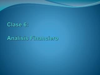 Clase 6:  An lisis Financiero