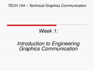 TECH 104   Technical Graphics Communication
