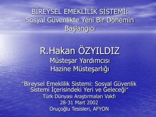 BIREYSEL EMEKLILIK SISTEMI:  Sosyal G venlikte Yeni Bir D nemin Baslangici   R.Hakan  ZYILDIZ M stesar Yardimcisi Hazine