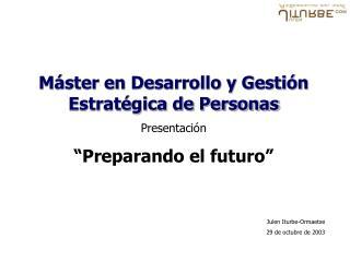 M ster en Desarrollo y Gesti n Estrat gica de Personas Presentaci n  Preparando el futuro