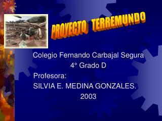 Colegio Fernando Carbajal Segura 4  Grado D     Profesora:     SILVIA E. MEDINA GONZALES. 2003