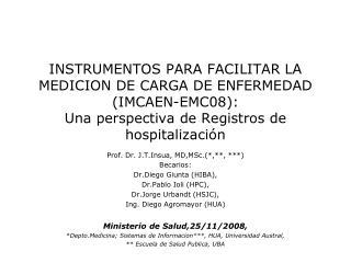 INSTRUMENTOS PARA FACILITAR LA MEDICION DE CARGA DE ENFERMEDAD IMCAEN-EMC08:  Una perspectiva de Registros de hospitaliz