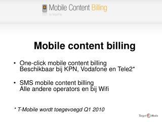 One-click mobile content billing Beschikbaar bij KPN, Vodafone en Tele2  SMS mobile content billing Alle andere operator