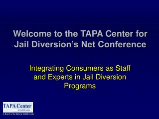 Welcome to the TAPA Center for Jail Diversion s Net Conference