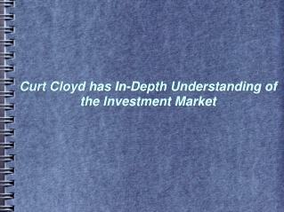 Curt Cloyd has In Depth Understanding of the Investment Market
