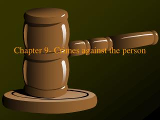 Chapter 9- Crimes against the person
