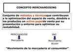 Conjunto de m todos y t cnicas que contribuyen a la optimizaci n del espacio de venta, d ndole a los productos un activo