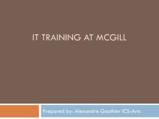 IT Powerpoint for April 2009 AAG Meeting: IT Training at McGill