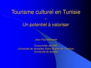 Tourisme culturel en Tunisie - Un potentiel   valoriser   Jean-Paul Minvielle  Economiste de l IRD Universit  de Versail