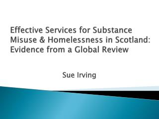 Effective Services for Substance Misuse  Homelessness in Scotland: Evidence from a Global Review