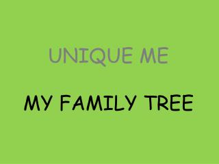 UNIQUE ME  MY FAMILY TREE