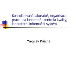Konsolidovan  laborator, organizace pr ce  na laboratori, kontrola kvality, laboratorn  informacn  syst m