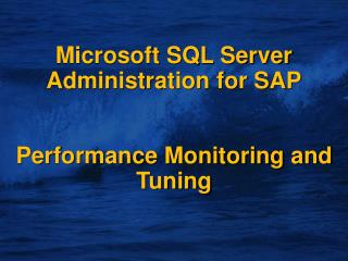 Microsoft SQL Server Administration for SAP   Performance Monitoring and Tuning